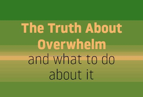 How to Deal with Overwhelm — the Truth About It – Free Course